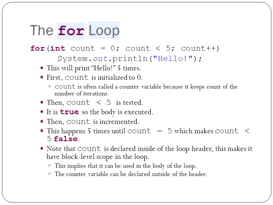 The for Loop for(int count = 0; count < 5; count++)