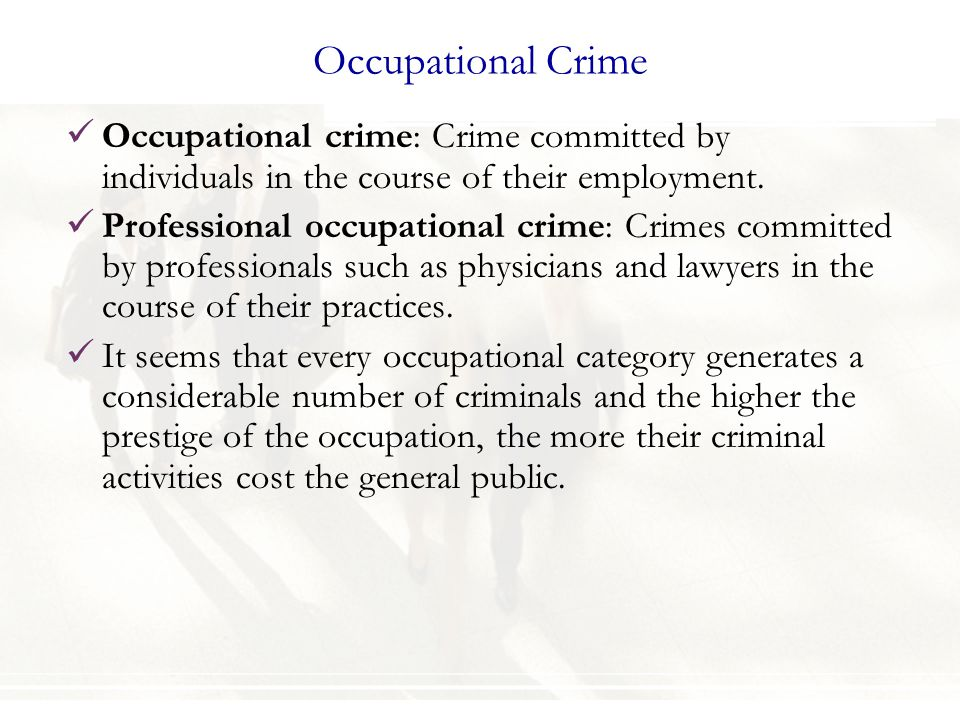 Occupational Crime Occupational crime: Crime committed by individuals in the course of their employment.