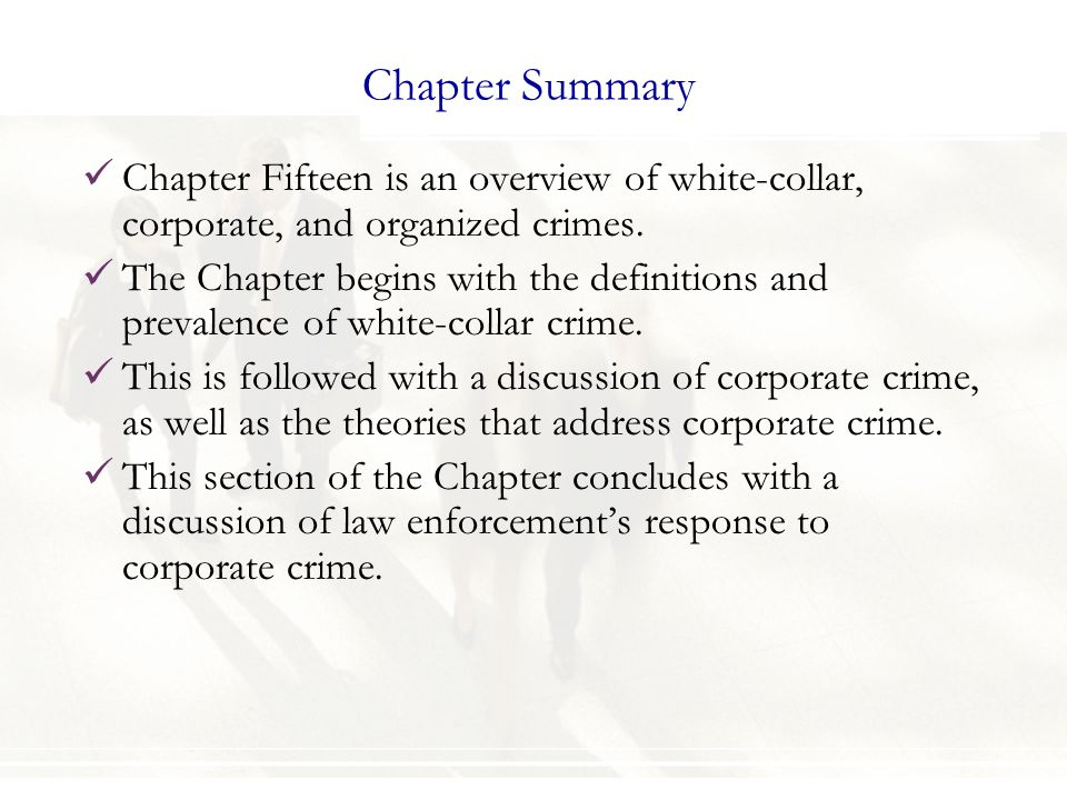Chapter Summary Chapter Fifteen is an overview of white-collar, corporate, and organized crimes.