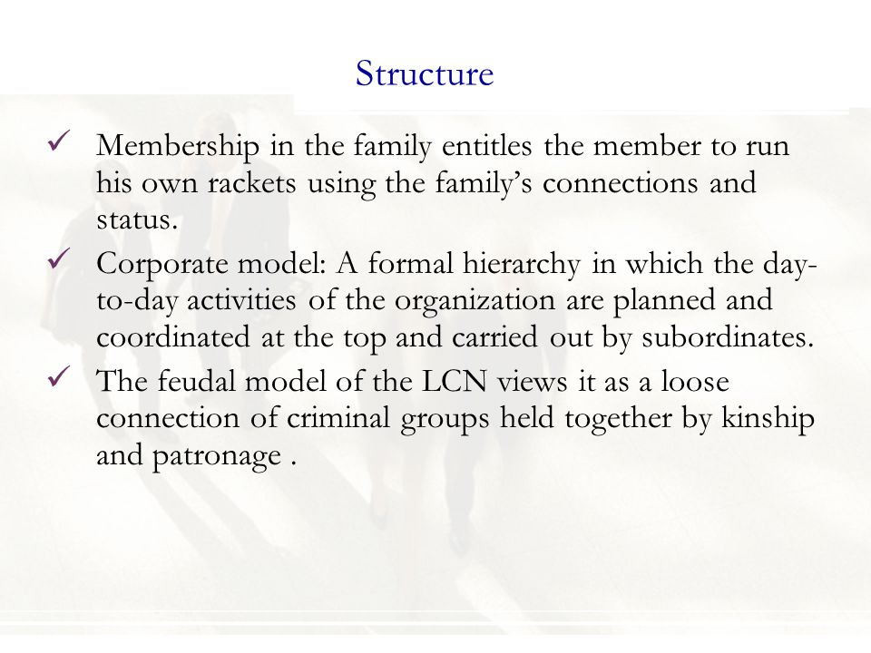 Structure Membership in the family entitles the member to run his own rackets using the family's connections and status.