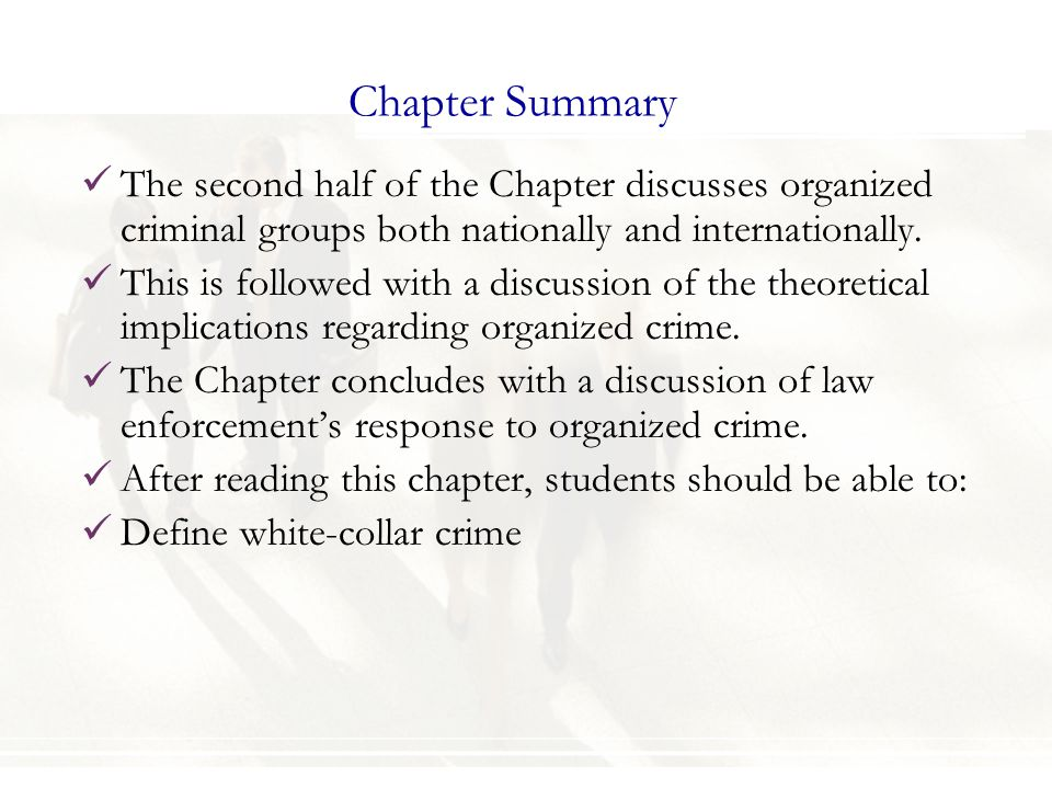 Chapter Summary The second half of the Chapter discusses organized criminal groups both nationally and internationally.
