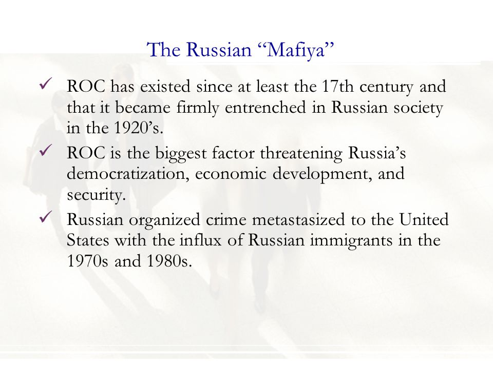 The Russian Mafiya ROC has existed since at least the 17th century and that it became firmly entrenched in Russian society in the 1920's.