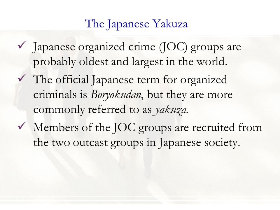 The Japanese Yakuza Japanese organized crime (JOC) groups are probably oldest and largest in the world.