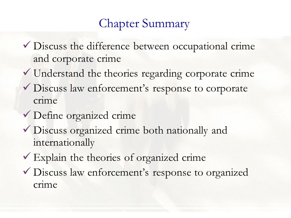 Chapter Summary Discuss the difference between occupational crime and corporate crime. Understand the theories regarding corporate crime.