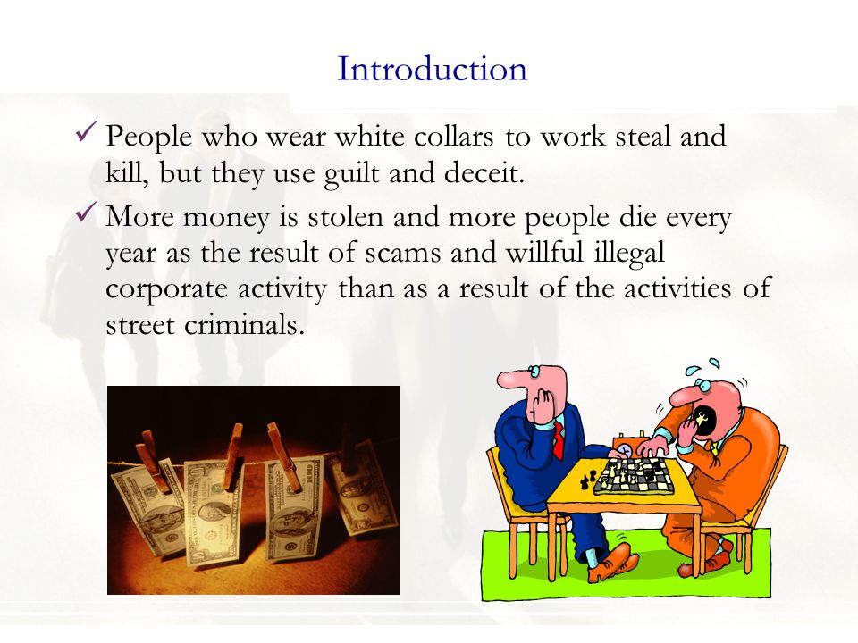 Introduction People who wear white collars to work steal and kill, but they use guilt and deceit.