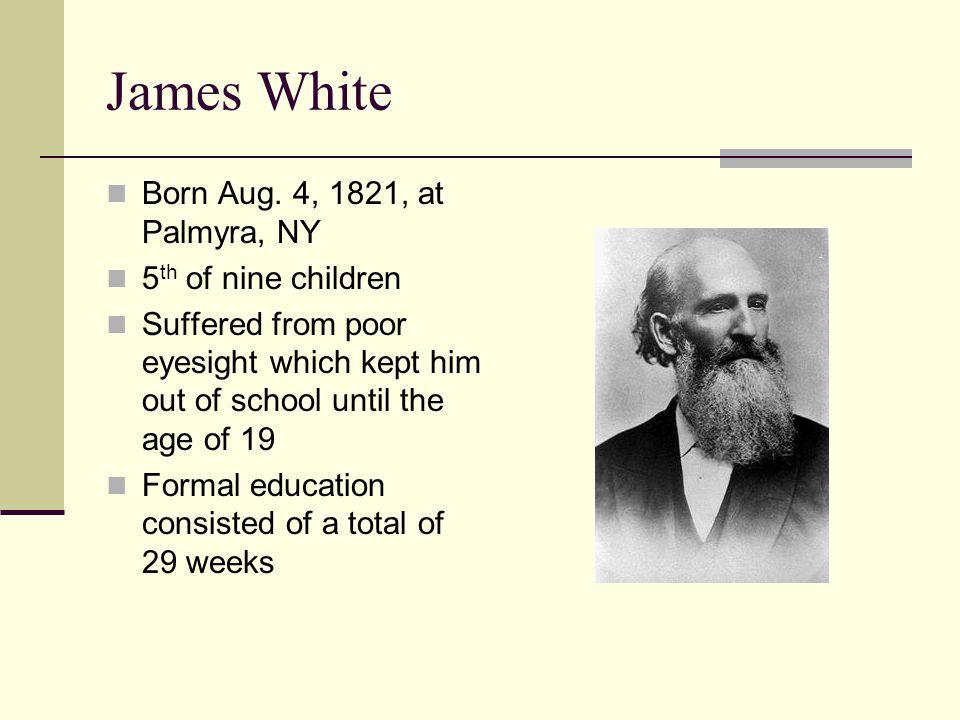 James White Born Aug. 4, 1821, at Palmyra, NY 5th of nine children