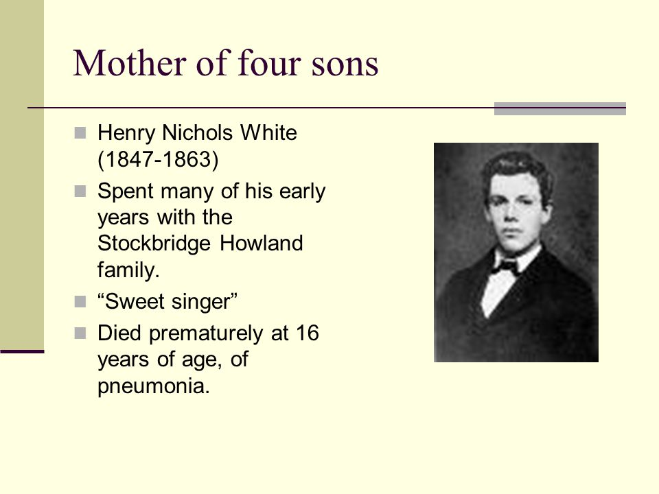 Mother of four sons Henry Nichols White (1847-1863)