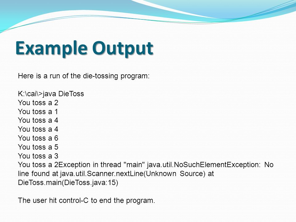 Example Output Here is a run of the die-tossing program: