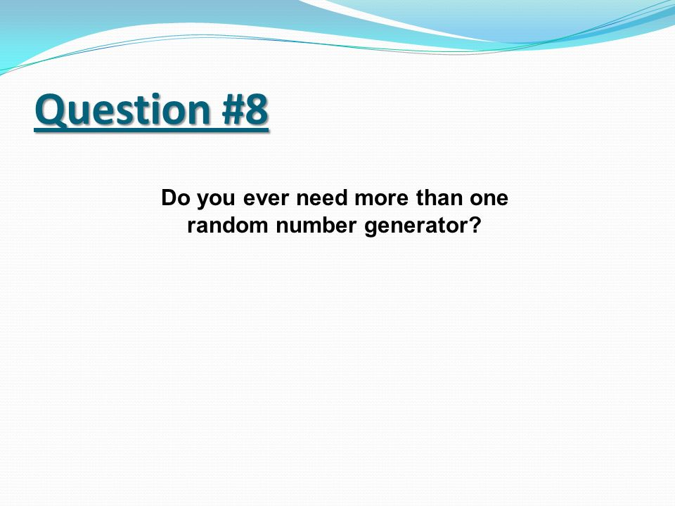 Do you ever need more than one random number generator