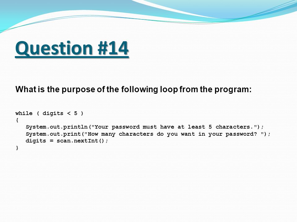 Question #14What is the purpose of the following loop from the program: while ( digits < 5 ) {