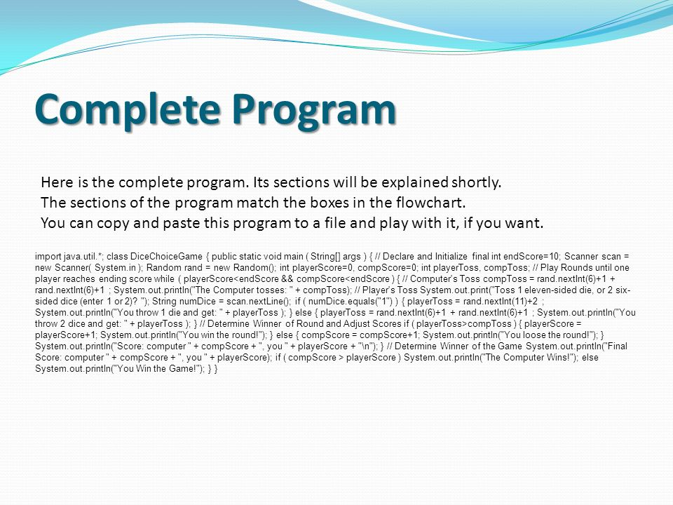 Complete ProgramHere is the complete program. Its sections will be explained shortly. The sections of the program match the boxes in the flowchart.