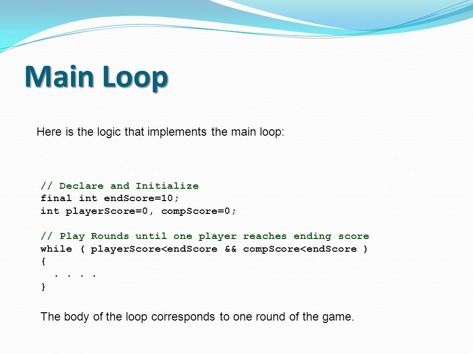 Main Loop Here is the logic that implements the main loop: