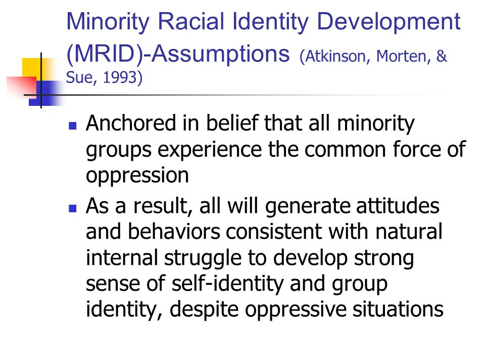 Minority Racial Identity Development (MRID)-Assumptions (Atkinson, Morten, & Sue, 1993)