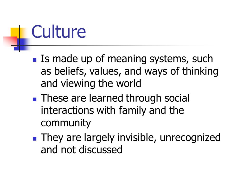 Culture Is made up of meaning systems, such as beliefs, values, and ways of thinking and viewing the world.