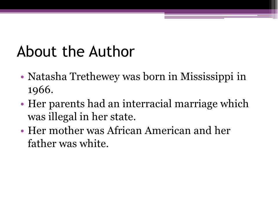 About the Author Natasha Trethewey was born in Mississippi in 1966.