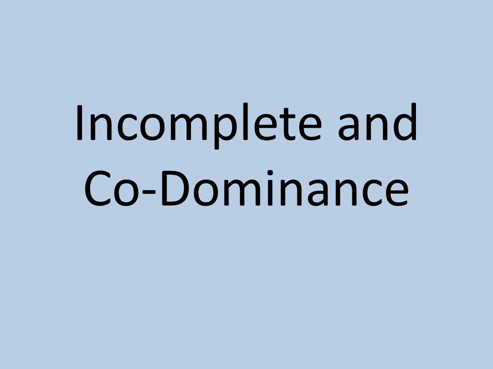 Incomplete and Co-Dominance