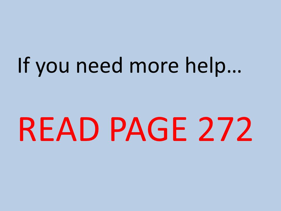 If you need more help… READ PAGE 272
