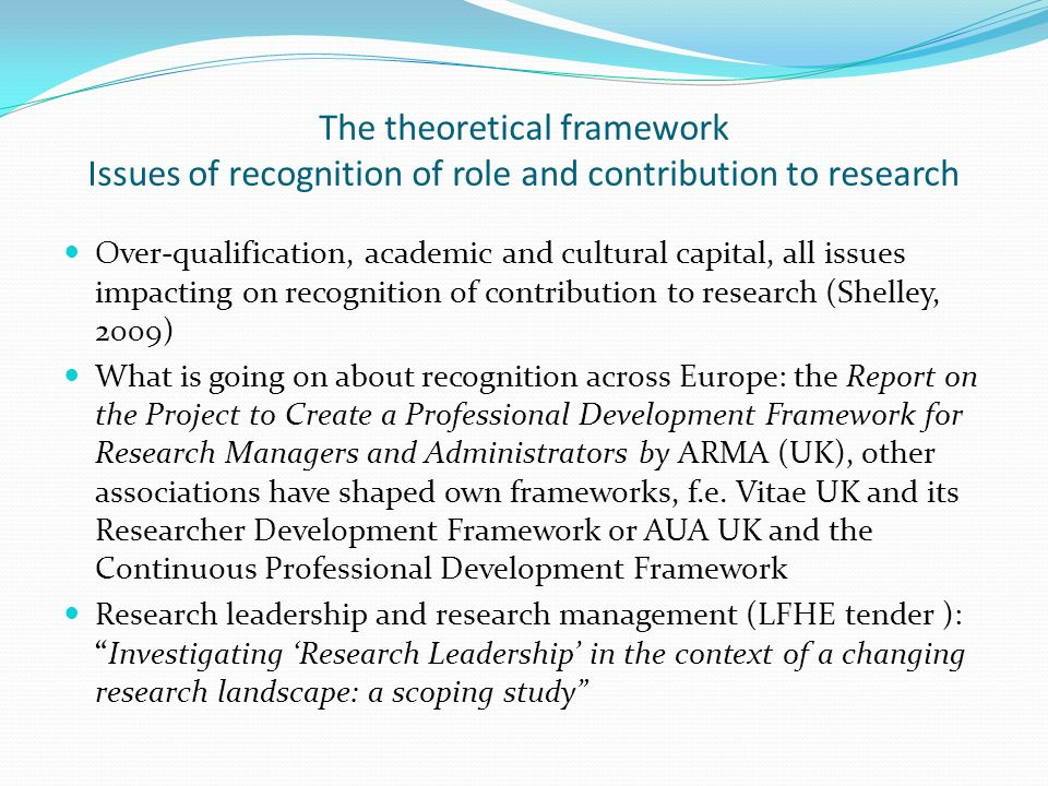 The theoretical framework Issues of recognition of role and contribution to research