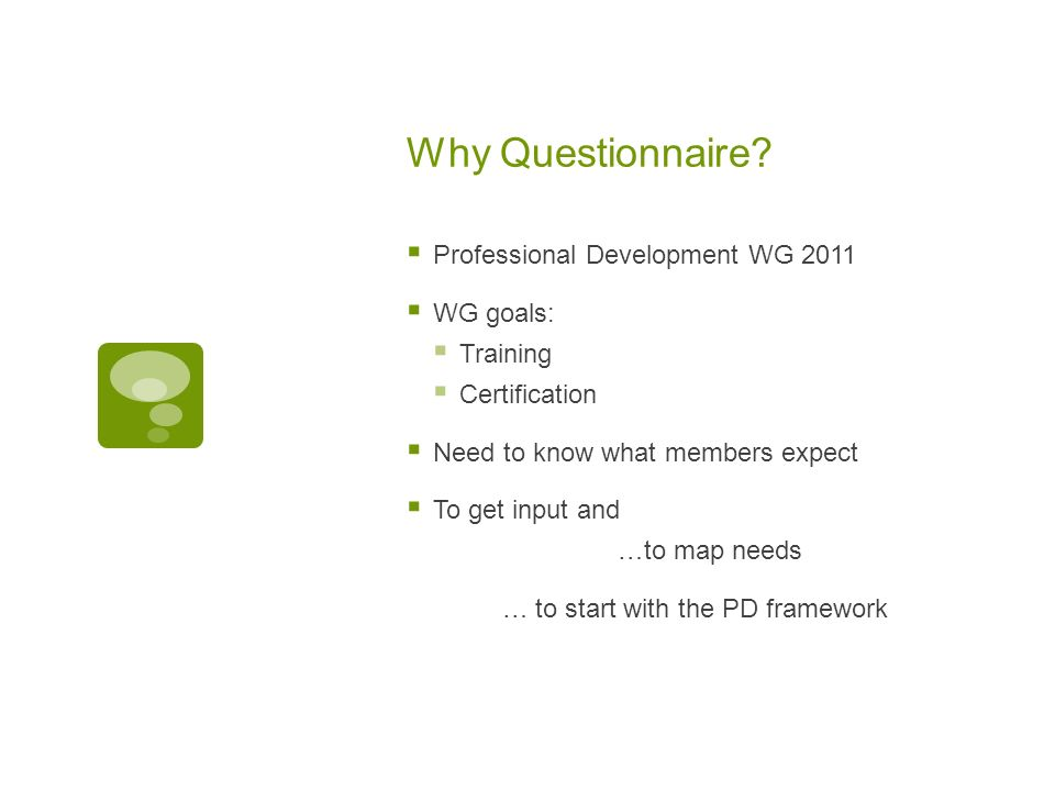 Why Questionnaire Professional Development WG 2011 WG goals: Training