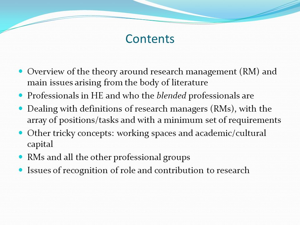 Contents Overview of the theory around research management (RM) and main issues arising from the body of literature.