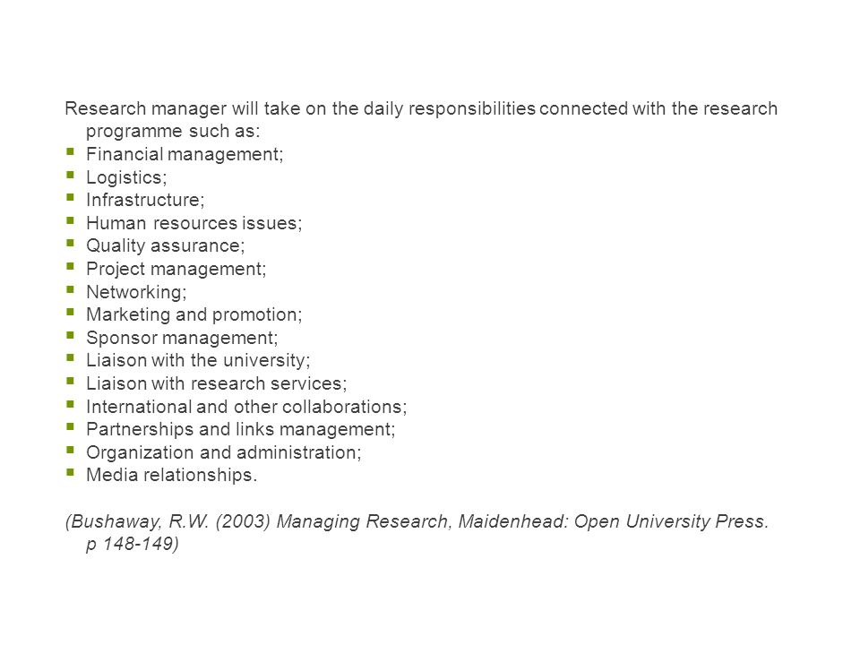 Research manager will take on the daily responsibilities connected with the research programme such as: