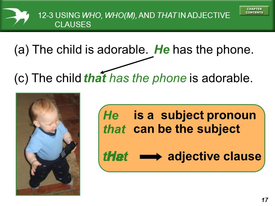 that He (a) The child is adorable. He has the phone.