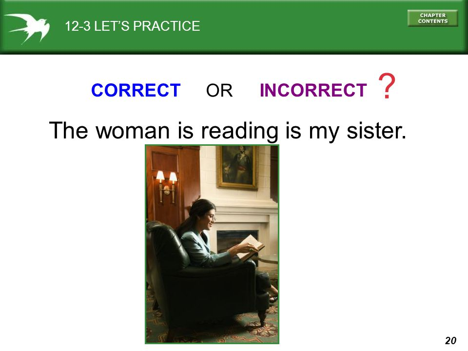 The woman is reading is my sister. CORRECT OR INCORRECT