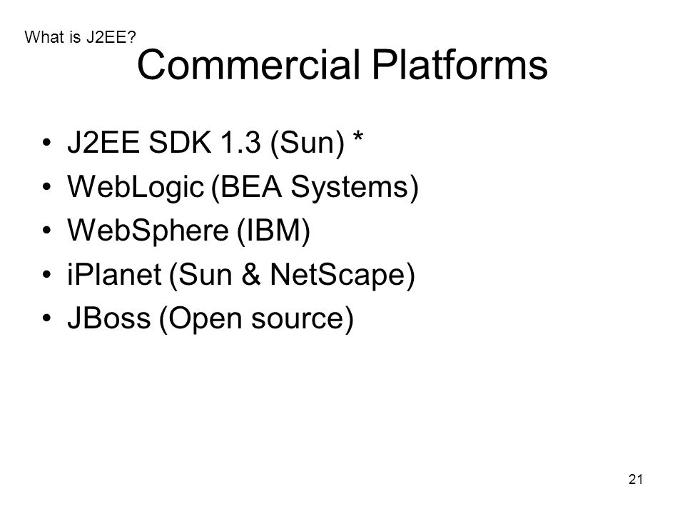 Commercial Platforms J2EE SDK 1.3 (Sun) * WebLogic (BEA Systems)