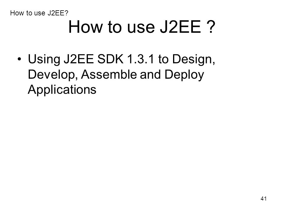 How to use J2EE. How to use J2EE .