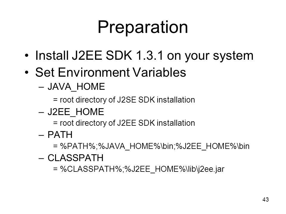 Preparation Install J2EE SDK 1.3.1 on your system