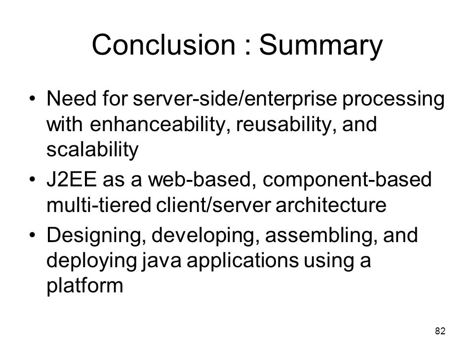 Conclusion : Summary Need for server-side/enterprise processing with enhanceability, reusability, and scalability.