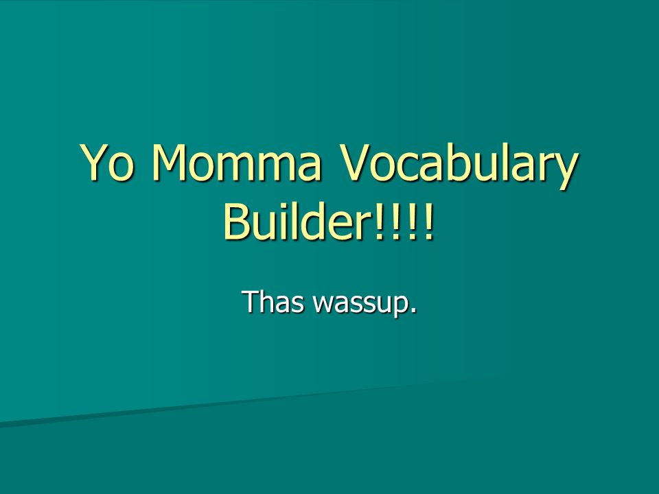 Yo Momma Vocabulary Builder!!!!