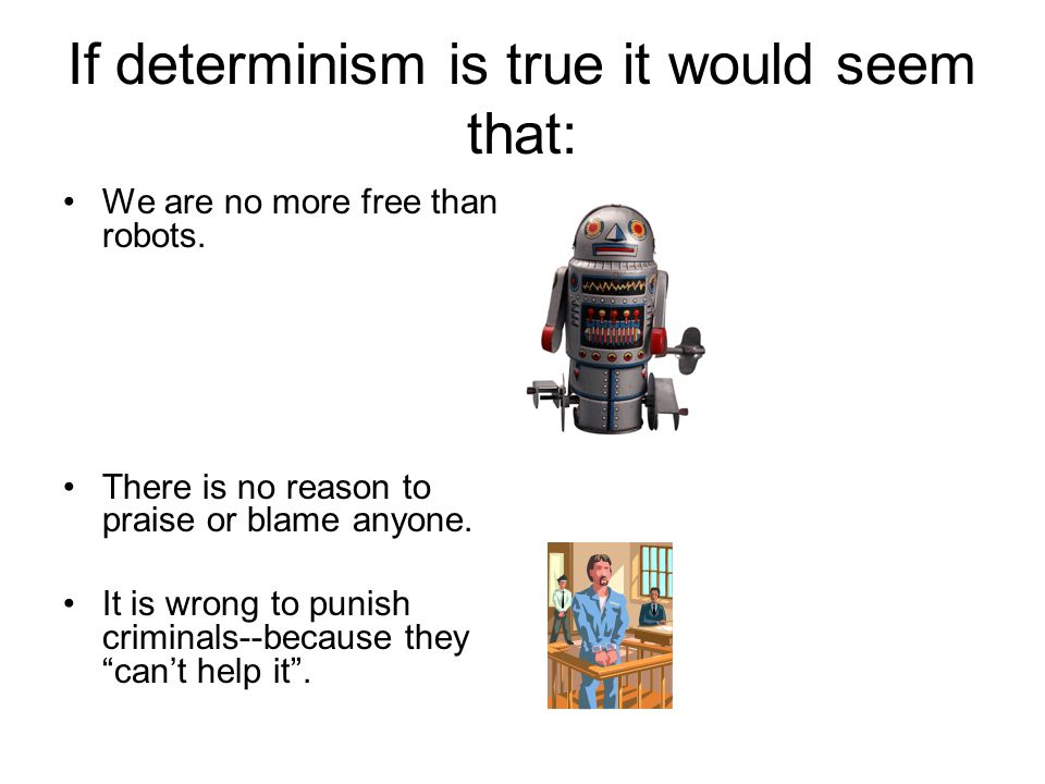 If determinism is true it would seem that: