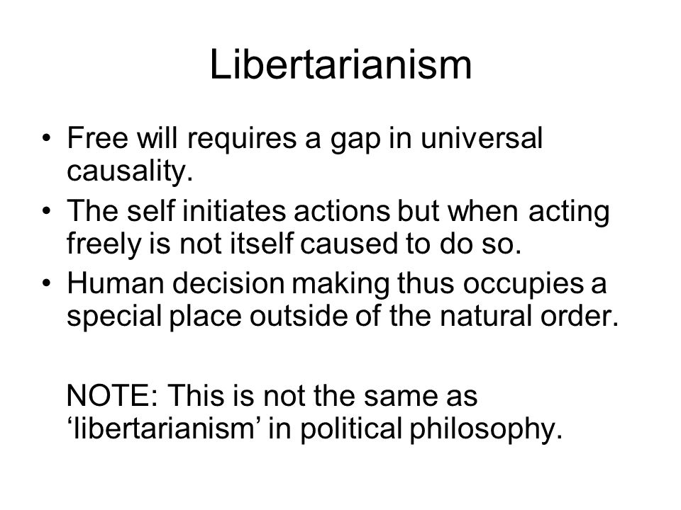 Libertarianism Free will requires a gap in universal causality.