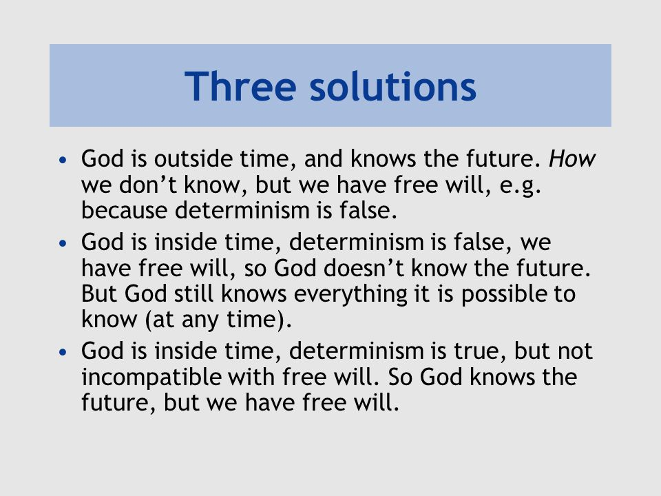 Three solutions God is outside time, and knows the future. How we don't know, but we have free will, e.g. because determinism is false.