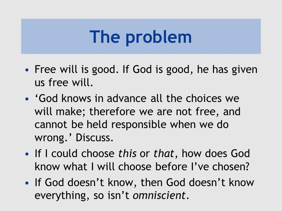 The problem Free will is good. If God is good, he has given us free will.