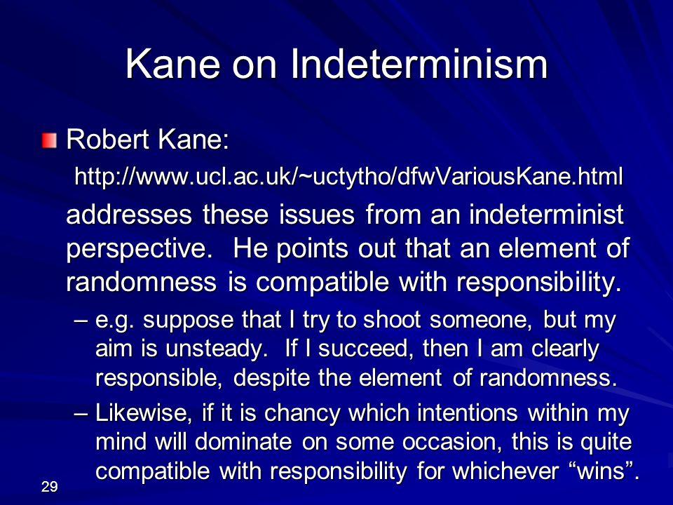 Kane on Indeterminism Robert Kane: