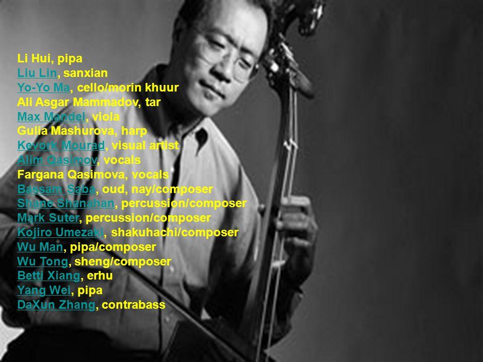 Li Hui, pipa Liu Lin, sanxian Yo-Yo Ma, cello/morin khuur Ali Asgar Mammadov, tar Max Mandel, viola Gulia Mashurova, harp Kevork Mourad, visual artist Alim Qasimov, vocals Fargana Qasimova, vocals Bassam Saba, oud, nay/composer Shane Shanahan, percussion/composer Mark Suter, percussion/composer Kojiro Umezaki, shakuhachi/composer Wu Man, pipa/composer Wu Tong, sheng/composer Betti Xiang, erhu Yang Wei, pipa DaXun Zhang, contrabass