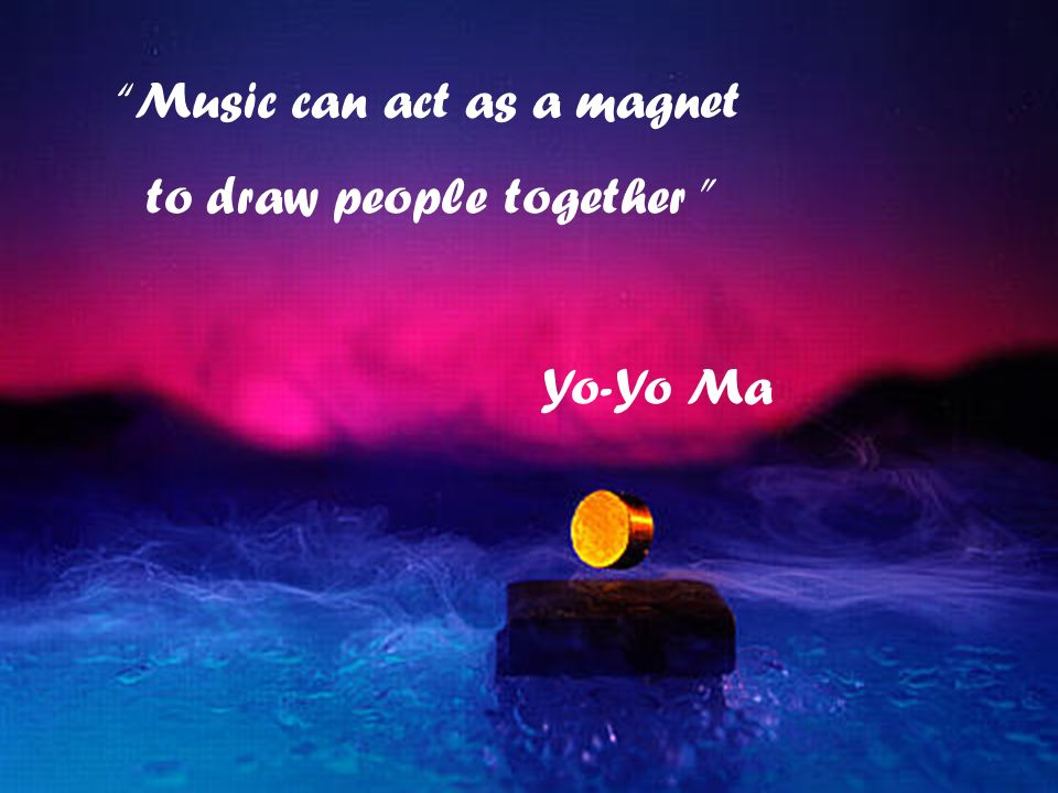 Music can act as a magnet