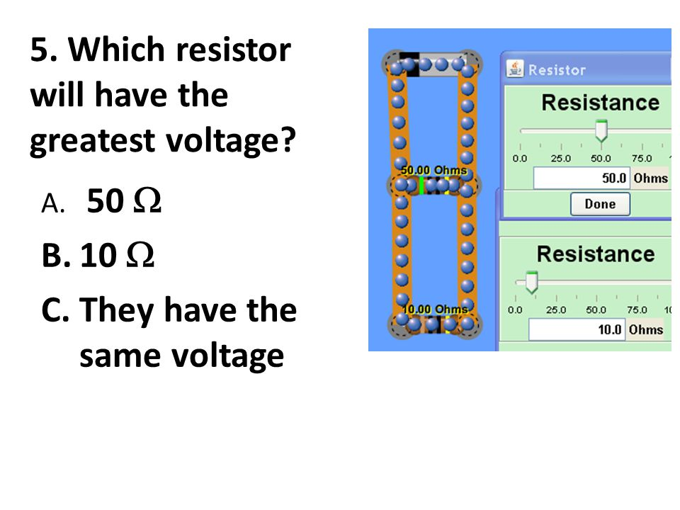 5. Which resistor will have the greatest voltage