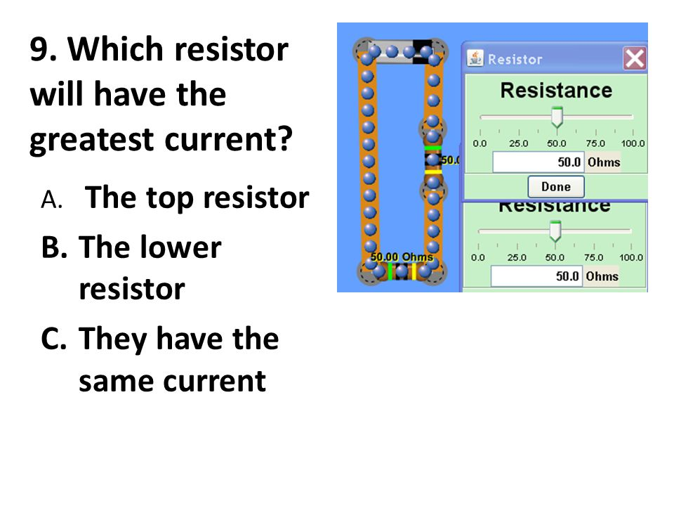 9. Which resistor will have the greatest current