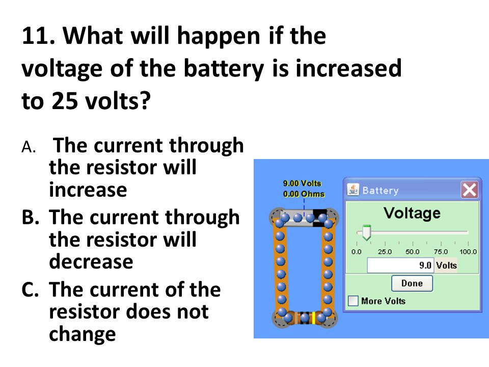 11. What will happen if the voltage of the battery is increased to 25 volts