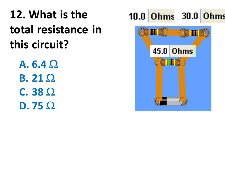 12. What is the total resistance in this circuit