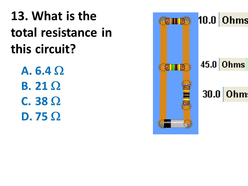 13. What is the total resistance in this circuit