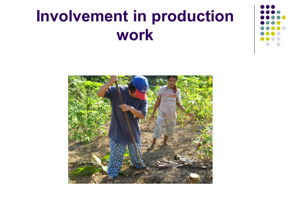Involvement in production work