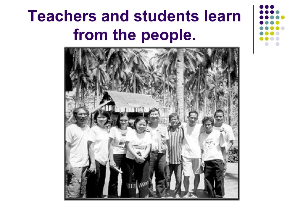 Teachers and students learn from the people.