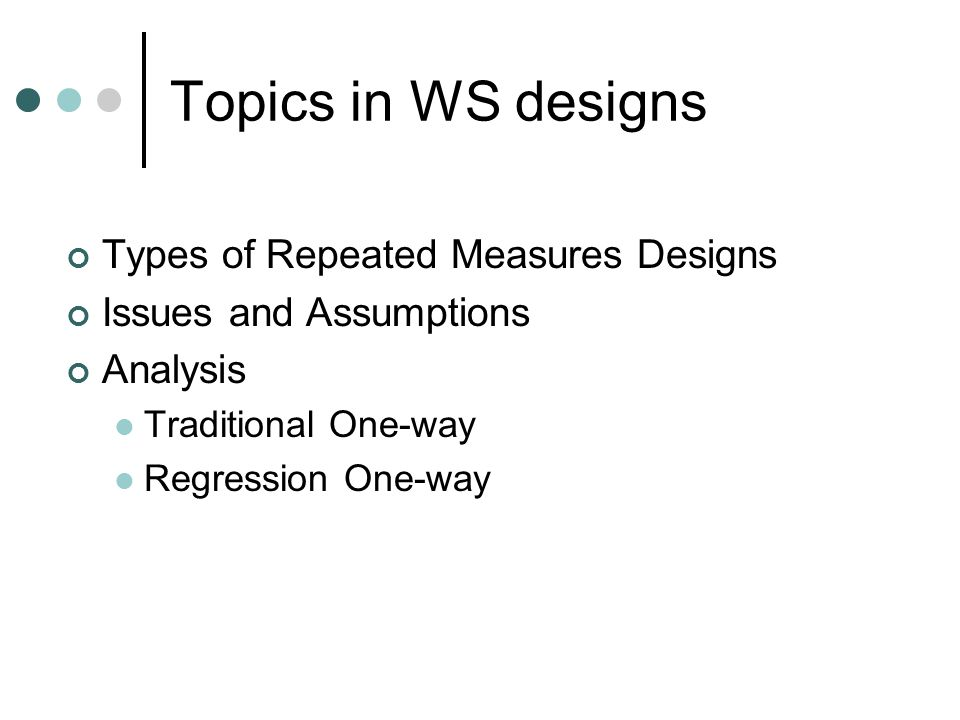 Topics in WS designs Types of Repeated Measures Designs