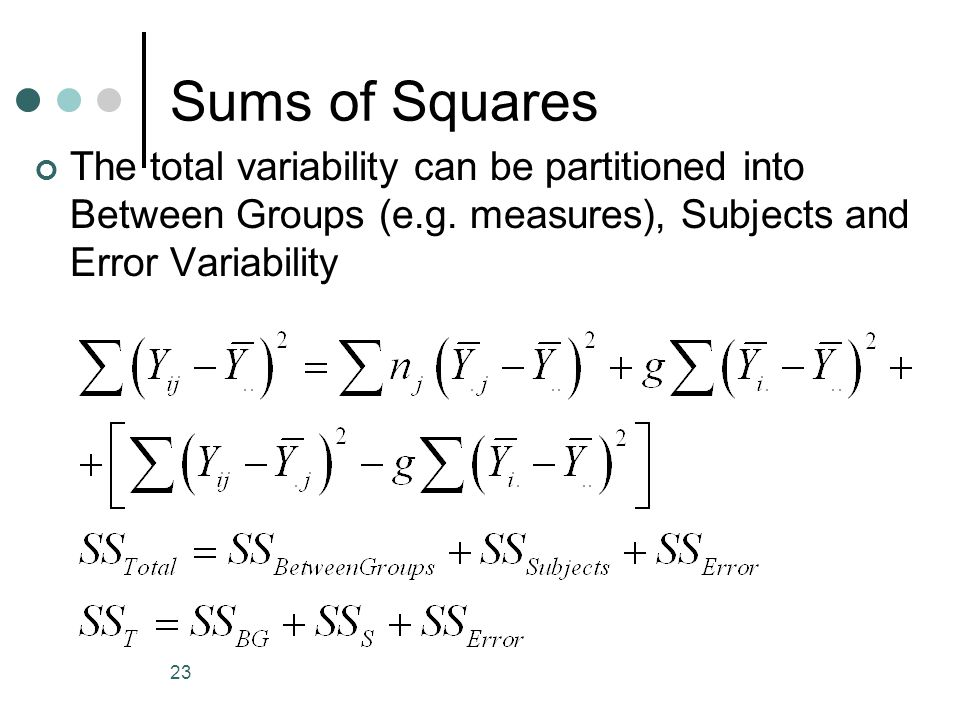 Sums of Squares The total variability can be partitioned into Between Groups (e.g.