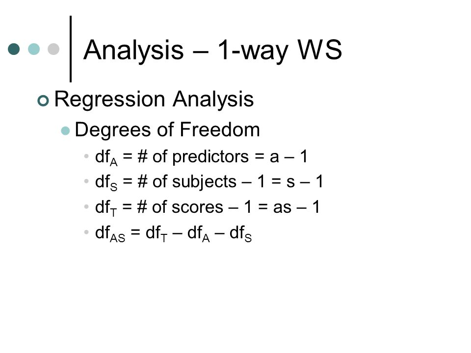 Analysis – 1-way WS Regression Analysis Degrees of Freedom