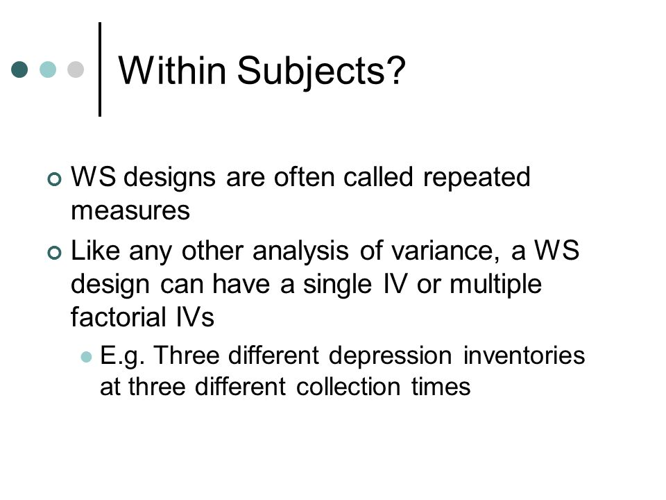 Within Subjects WS designs are often called repeated measures